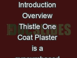 Thistle One Coat Plaster Convenience bags Product Data Sheet PDS Introduction Overview Thistle One Coat Plaster is a gypsumbased plaster suitable for hand application to most internal backgrounds