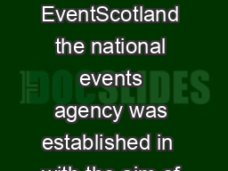 National Events Programme Application Guidelines  EventScotland the national events agency was established in  with the aim of strengthening and promoting Scotlands events industry