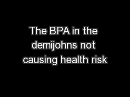 The BPA in the demijohns not causing health risk