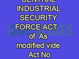 THE CENTRAL INDUSTRIAL SECURITY FORCE ACT   of  As modified vide Act No