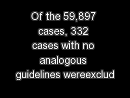 Of the 59,897 cases, 332 cases with no analogous guidelines wereexclud