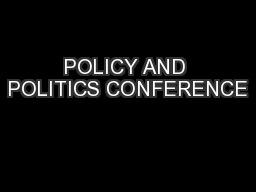 POLICY AND POLITICS CONFERENCE