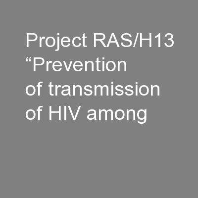"""Project RAS/H13 """"Prevention of transmission of HIV among"""