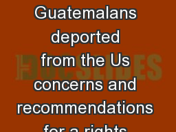 Condition facing Guatemalans deported from the Us concerns and recommendations for a rights based approach