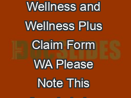 Ver E  EngVCM Claim Application Form For Wellness and Wellness Plus Claim Form WA Please Note This form is to be filled in by the person legally entitled for the policy money