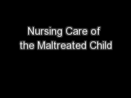 Nursing Care of the Maltreated Child PowerPoint PPT Presentation