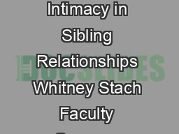 Stach UWL Journal of Undergraduate Research X  Sister Sister Interpreting Intimacy in Sibling Relationships Whitney Stach Faculty Sponsor Linda Dickmeyer D epartment of Communication Studies ABSTRACT