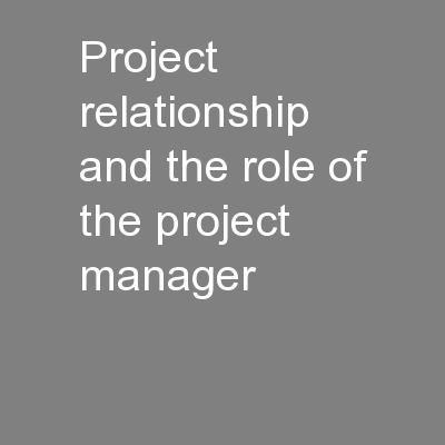 Project relationship and the role of the project manager