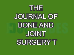 THE JOURNAL OF BONE AND JOINT SURGERY T