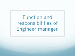 Function and responsibilities of Engineer manager.