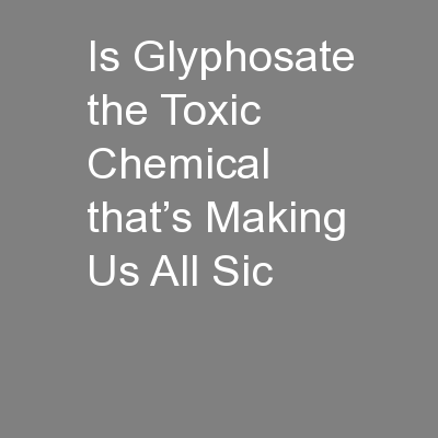 Is Glyphosate the Toxic Chemical that's Making Us All Sic