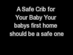 A Safe Crib for Your Baby Your babys first home should be a safe one