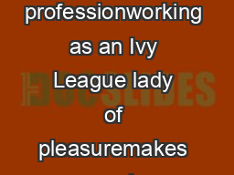 Confessions of an Ivy League Call Girl Jeannette Angell Angell believes that her professionworking as an Ivy League lady of pleasuremakes people nervous because she seems no different than someones m
