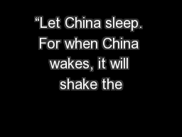 """Let China sleep. For when China wakes, it will shake the"