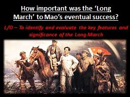 How important was the 'Long March' to Mao's eventual