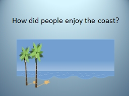 How did people enjoy the coast?