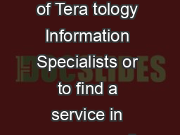 For more information about the Organization of Tera tology Information Specialists or to find a service in your area call    or visit us online at www