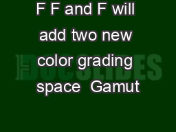 F F and F will add two new color grading space  Gamut