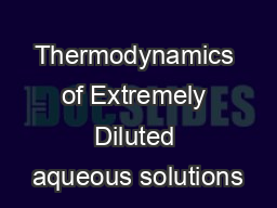 Thermodynamics of Extremely Diluted aqueous solutions PDF document - DocSlides