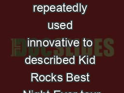 his summer reviewers repeatedly used innovative to described Kid Rocks Best Night Ever tour