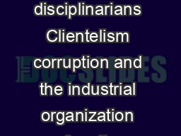 Parties as disciplinarians Clientelism corruption and the industrial organization of parties