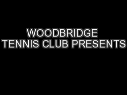 WOODBRIDGE TENNIS CLUB PRESENTS