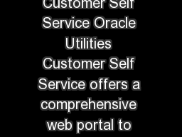 O R A C L E D A T A S H E E T Oracle Utilities Customer Self Service Oracle Utilities Customer Self Service offers a comprehensive web portal to enhance the utility customer experience