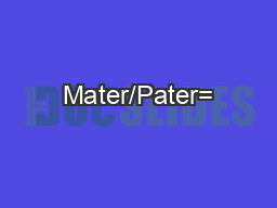 Mater/Pater= PowerPoint PPT Presentation