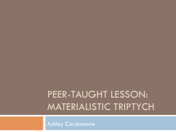 Peer-taught lesson: Materialistic triptych