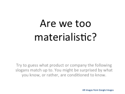 Are we too materialistic? PowerPoint PPT Presentation