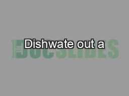 Dishwate out a