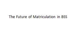 THE FUTURE OF MATRICULATION IN BSS