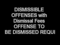 DISMISSIBLE OFFENSES with Dismissal Fees OFFENSE TO BE DISMISSED REQUI