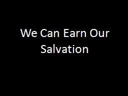 We Can Earn Our Salvation