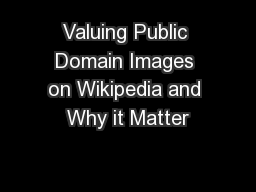 Valuing Public Domain Images on Wikipedia and Why it Matter