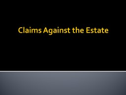 Claims Against the Estate PowerPoint PPT Presentation