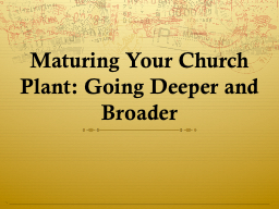 Maturing Your Church Plant: Going Deeper and Broader