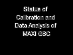 Status of Calibration and Data Analysis of MAXI GSC PowerPoint Presentation, PPT - DocSlides
