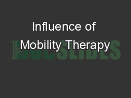 Influence of Mobility Therapy PowerPoint PPT Presentation