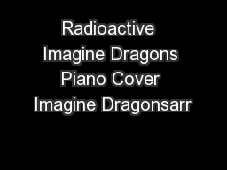 Radioactive  Imagine Dragons Piano Cover Imagine Dragonsarr PowerPoint PPT Presentation