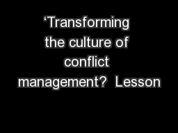 'Transforming the culture of conflict management?  Lesson