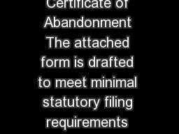 Form General Information Certificate of Abandonment The attached form is drafted to meet minimal statutory filing requirements pursuant to the relevant code provisions