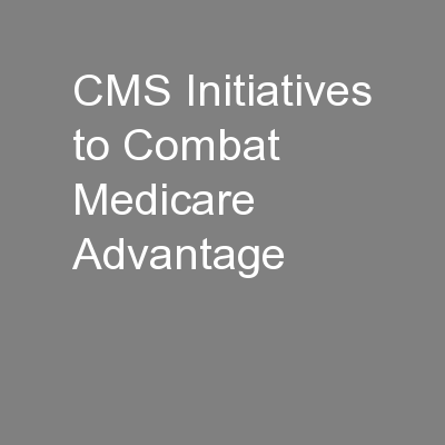 CMS Initiatives to Combat Medicare Advantage
