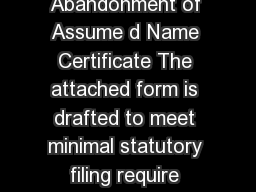 Form  Form General Information Abandonment of Assume d Name Certificate The attached form is drafted to meet minimal statutory filing require ments pursuant to the relevant code provisions