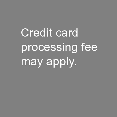 Credit card processing fee may apply. PowerPoint PPT Presentation