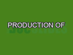 PRODUCTION OF PowerPoint PPT Presentation