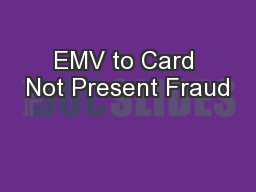 EMV to Card Not Present Fraud
