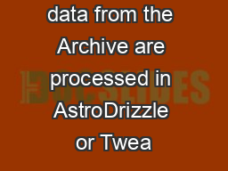 When WFPC2 data from the Archive are processed in AstroDrizzle or Twea PowerPoint PPT Presentation
