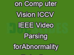 In Proceedings of the th International Conference on Comp uter Vision ICCV  IEEE Video Parsing forAbnormality Detection Borislav Anticand Bjorn Ommer InterdisciplinaryCenterforScienticComputingUniver