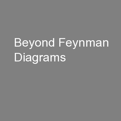 Beyond Feynman Diagrams